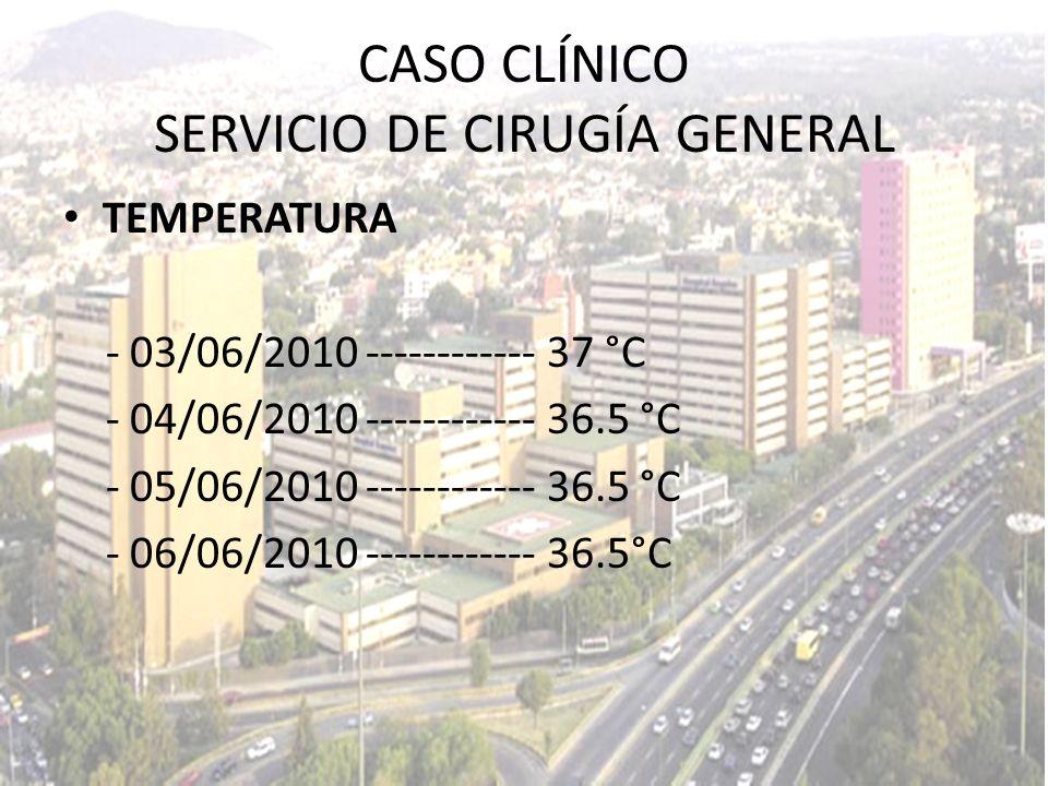 TEMPERATURA - 03/06/2010 ------------ 37 °C - 04/06/2010 ------------ 36.5 °C - 05/06/2010 ------------ 36.5 °C - 06/06/2010 ------------ 36.5°C CASO