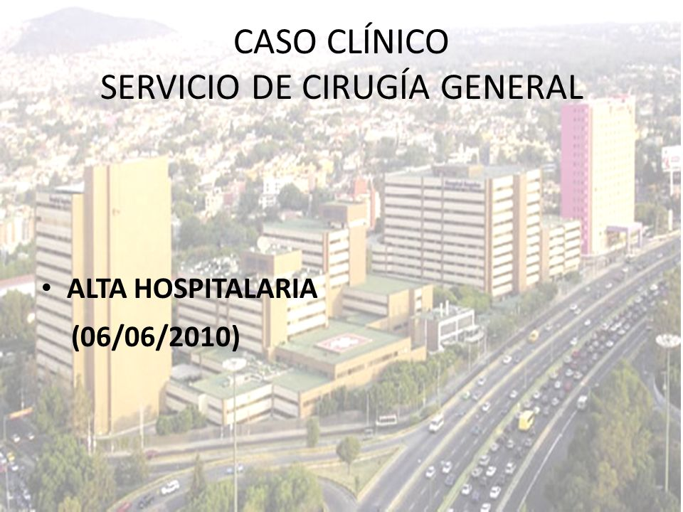ALTA HOSPITALARIA (06/06/2010) CASO CLÍNICO SERVICIO DE CIRUGÍA GENERAL