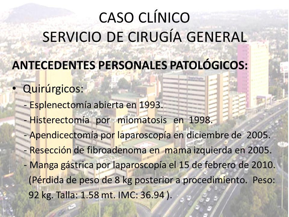 ANTECEDENTES PERSONALES PATOLÓGICOS: Quirúrgicos: - Esplenectomía abierta en 1993. - Histerectomía por miomatosis en 1998. - Apendicectomía por laparo