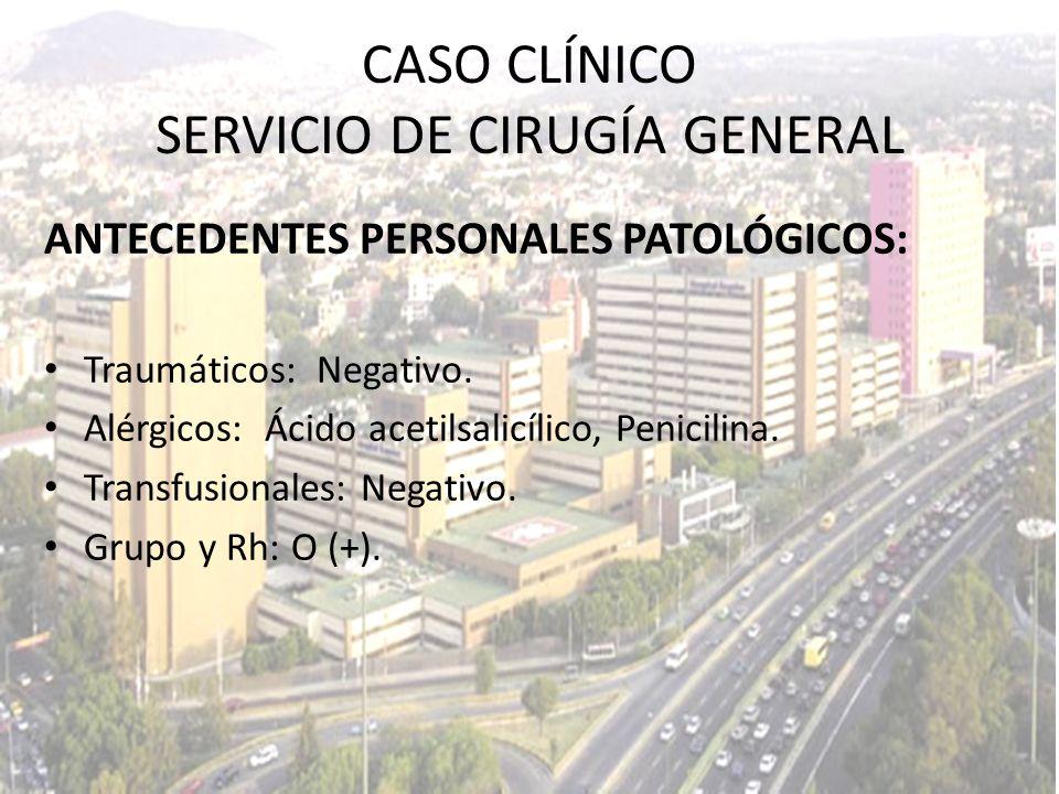 ANTECEDENTES PERSONALES PATOLÓGICOS: Traumáticos: Negativo. Alérgicos: Ácido acetilsalicílico, Penicilina. Transfusionales: Negativo. Grupo y Rh: O (+