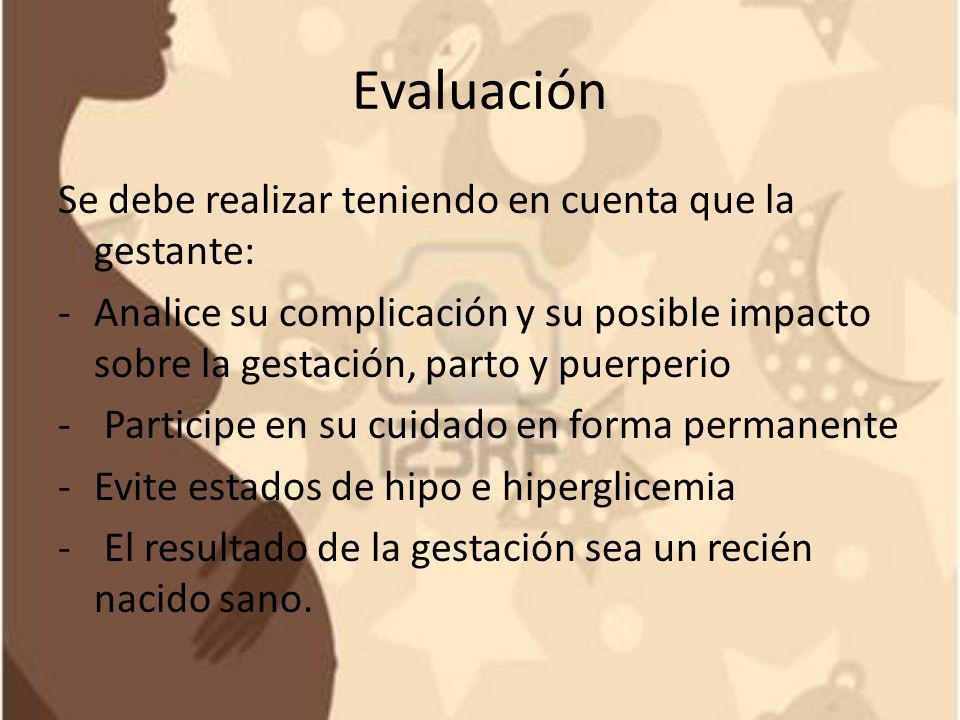 Evaluación Se debe realizar teniendo en cuenta que la gestante: -Analice su complicación y su posible impacto sobre la gestación, parto y puerperio -