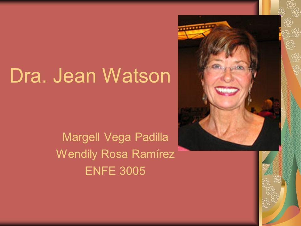Dra. Jean Watson Margell Vega Padilla Wendily Rosa Ramírez ENFE 3005