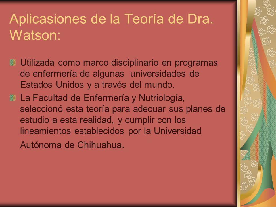 Aplicasiones de la Teoría de Dra. Watson: Utilizada como marco disciplinario en programas de enfermería de algunas universidades de Estados Unidos y a