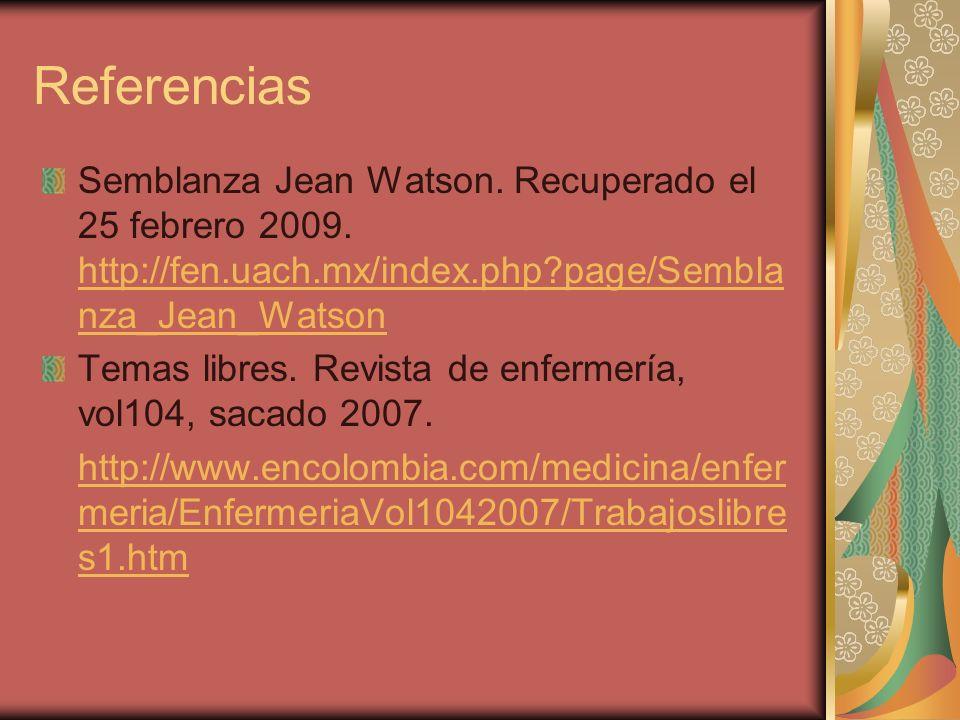 Referencias Semblanza Jean Watson. Recuperado el 25 febrero 2009. http://fen.uach.mx/index.php?page/Sembla nza_Jean_Watson http://fen.uach.mx/index.ph