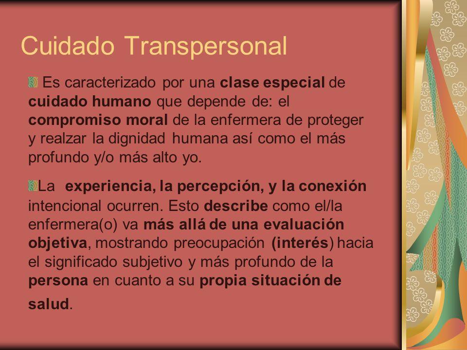 Cuidado Transpersonal Es caracterizado por una clase especial de cuidado humano que depende de: el compromiso moral de la enfermera de proteger y real