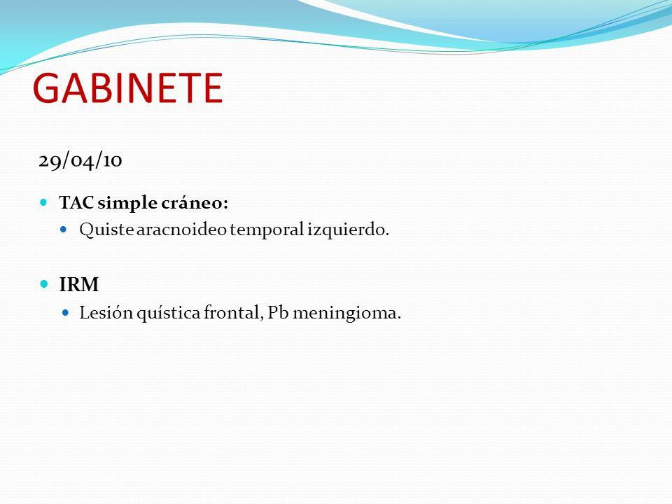 GABINETE 29/04/10 TAC simple cráneo: Quiste aracnoideo temporal izquierdo. IRM Lesión quística frontal, Pb meningioma.
