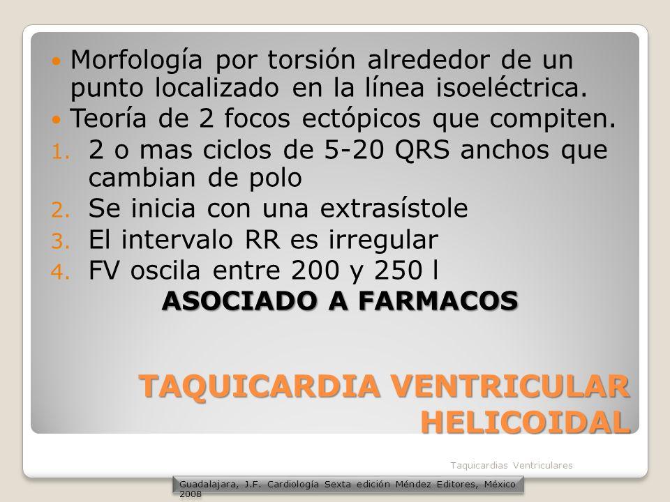 TAQUICARDIA VENTRICULAR HELICOIDAL Morfología por torsión alrededor de un punto localizado en la línea isoeléctrica. Teoría de 2 focos ectópicos que c