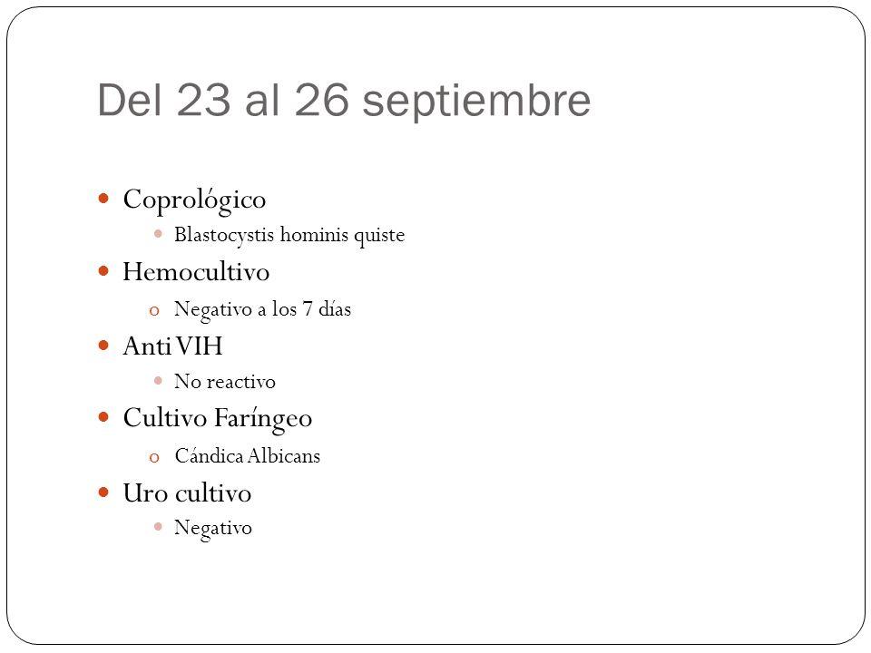 Del 23 al 26 septiembre Coprológico Blastocystis hominis quiste Hemocultivo oNegativo a los 7 días Anti VIH No reactivo Cultivo Faríngeo oCándica Albi