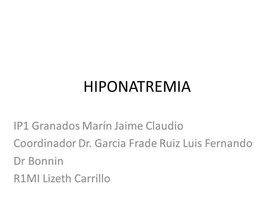 Hipotónica - Hipovolemica Osmolaridad plasmática menor a 280 mOsm Renales -Síndrome disminución de -Diuréticos sodio neuronal -IECA -Nefropatía perdedora de sal García L.