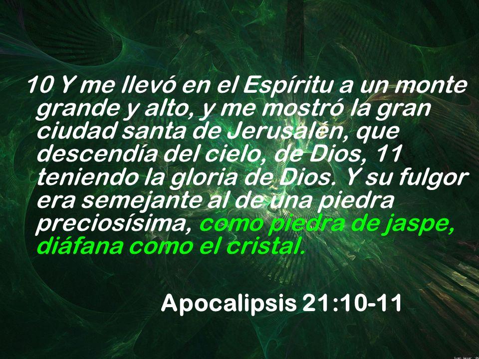 10 Y me llevó en el Espíritu a un monte grande y alto, y me mostró la gran ciudad santa de Jerusalén, que descendía del cielo, de Dios, 11 teniendo la