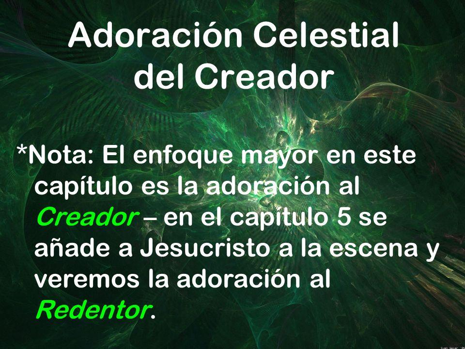Adoración Celestial del Creador *Nota: El enfoque mayor en este capítulo es la adoración al Creador – en el capítulo 5 se añade a Jesucristo a la esce