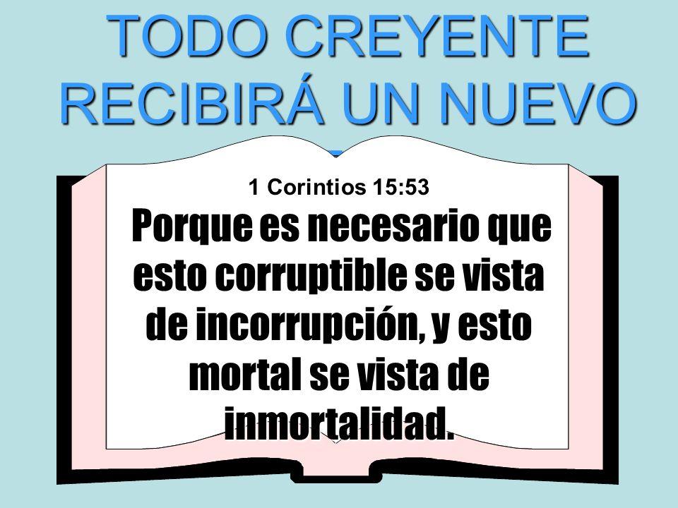 Porque es necesario que esto corruptible se vista de incorrupción, y esto mortal se vista de inmortalidad. 1 Corintios 15:53 Porque es necesario que e