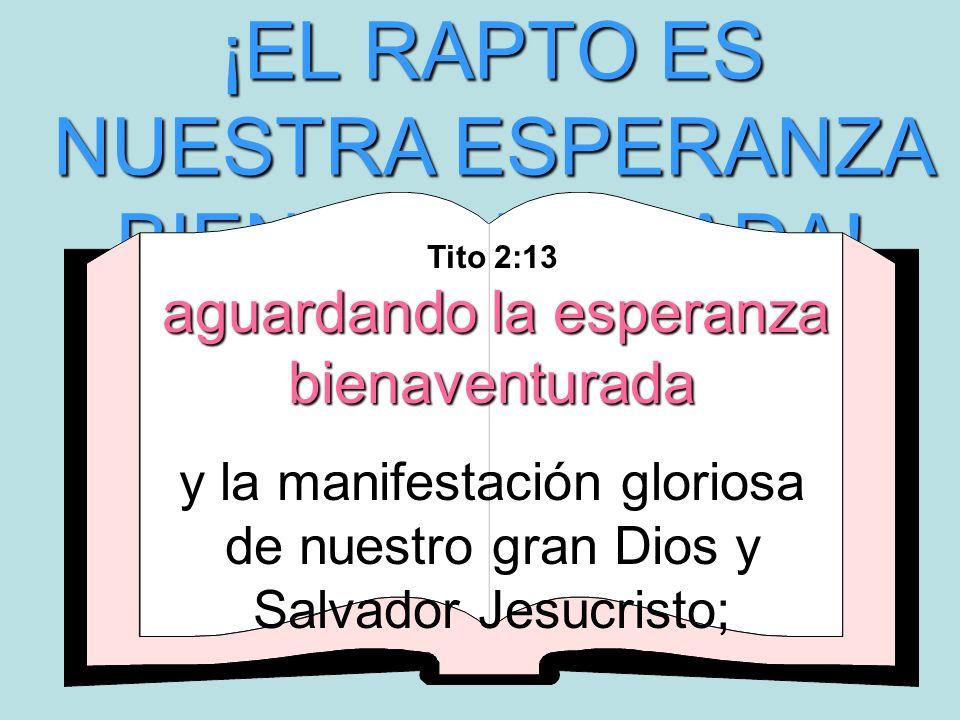 ¡EL RAPTO ES NUESTRA ESPERANZA BIENAVENTURADA! aguardando la esperanza bienaventurada Tito 2:13 aguardando la esperanza bienaventurada y la manifestac