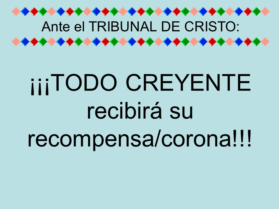 ¡¡¡TODO CREYENTE recibirá su recompensa/corona!!! Ante el TRIBUNAL DE CRISTO: