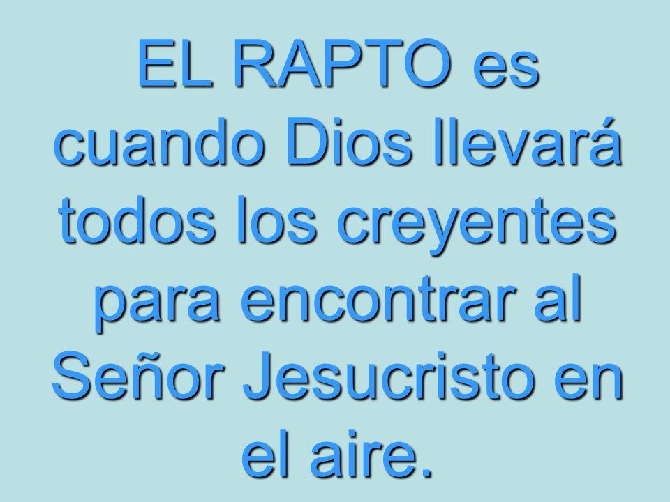EL RAPTO es cuando Dios llevará todos los creyentes para encontrar al Señor Jesucristo en el aire.