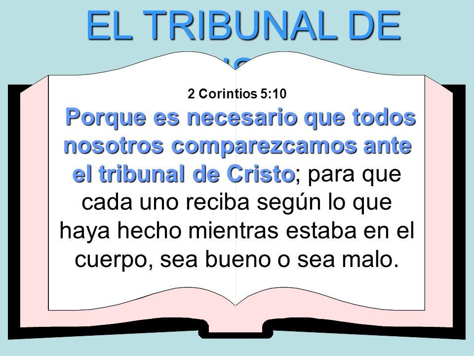 EL TRIBUNAL DE CRISTO: Porque es necesario que todos nosotros comparezcamos ante el tribunal de Cristo 2 Corintios 5:10 Porque es necesario que todos