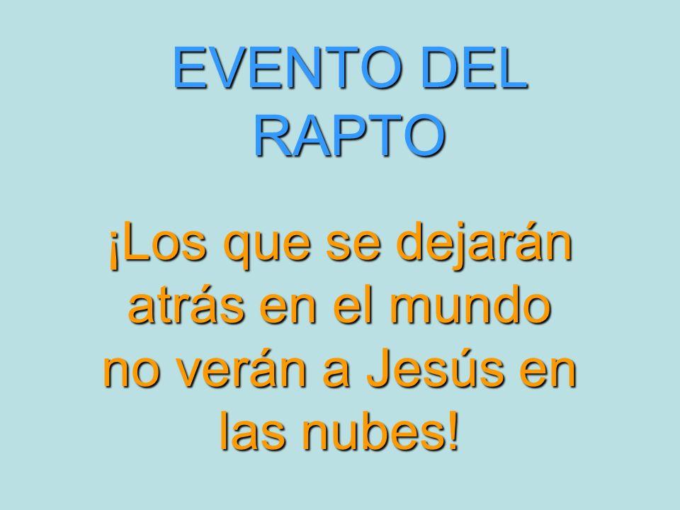 ¡Los que se dejarán atrás en el mundo no verán a Jesús en las nubes! EVENTO DEL RAPTO