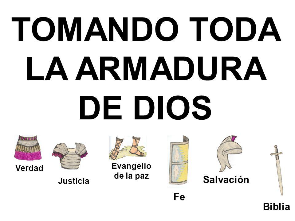 TOMANDO TODA LA ARMADURA DE DIOS Verdad Justicia Evangelio de la paz Fe Salvación Biblia