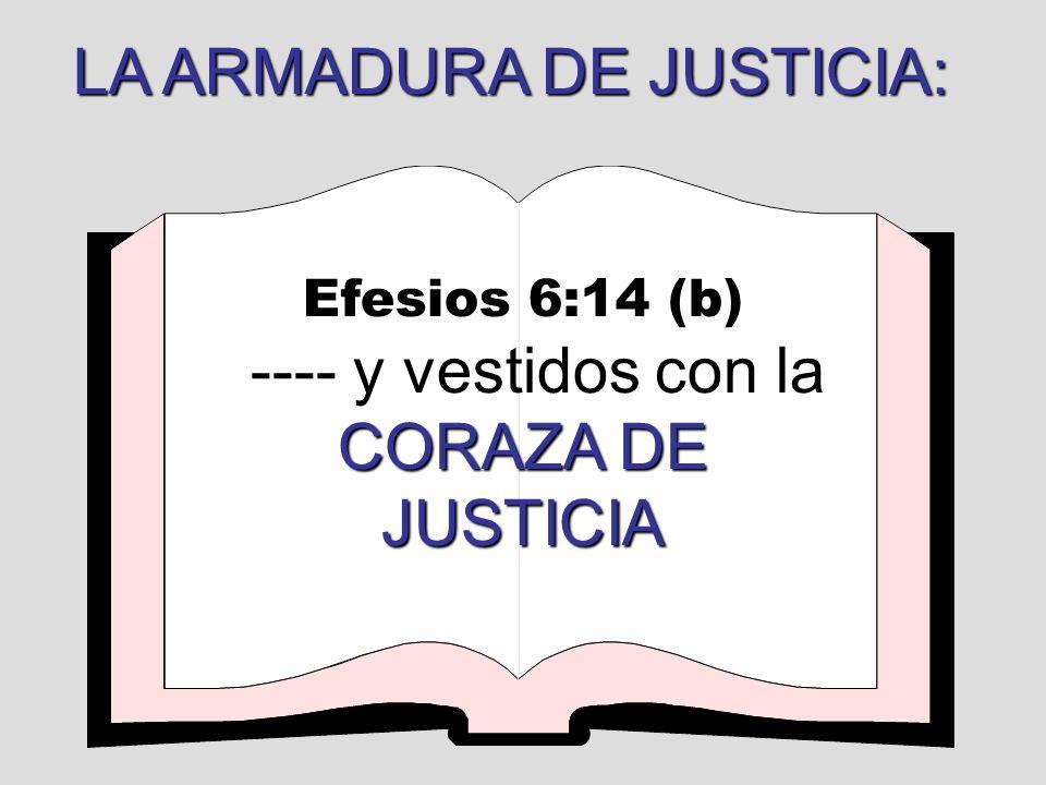 Efesios 6:14 (b) CORAZA DE JUSTICIA ---- y vestidos con la CORAZA DE JUSTICIA LA ARMADURA DE JUSTICIA: