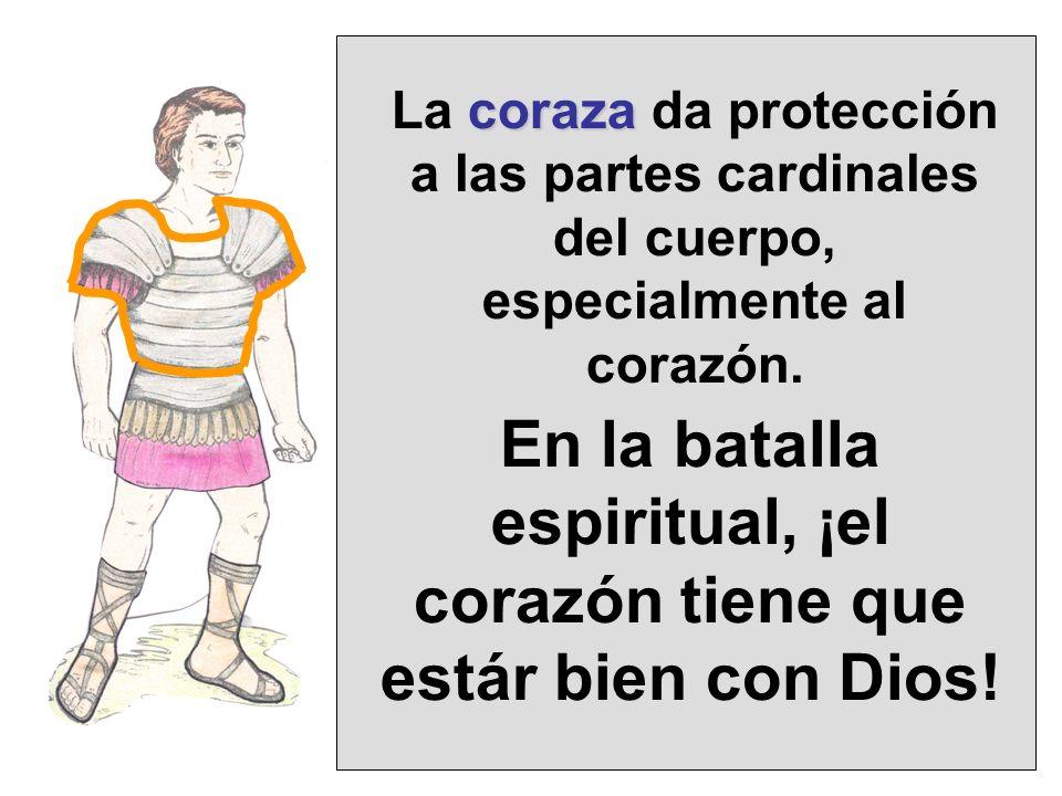 coraza La coraza da protección a las partes cardinales del cuerpo, especialmente al corazón. En la batalla espiritual, ¡el corazón tiene que estár bie