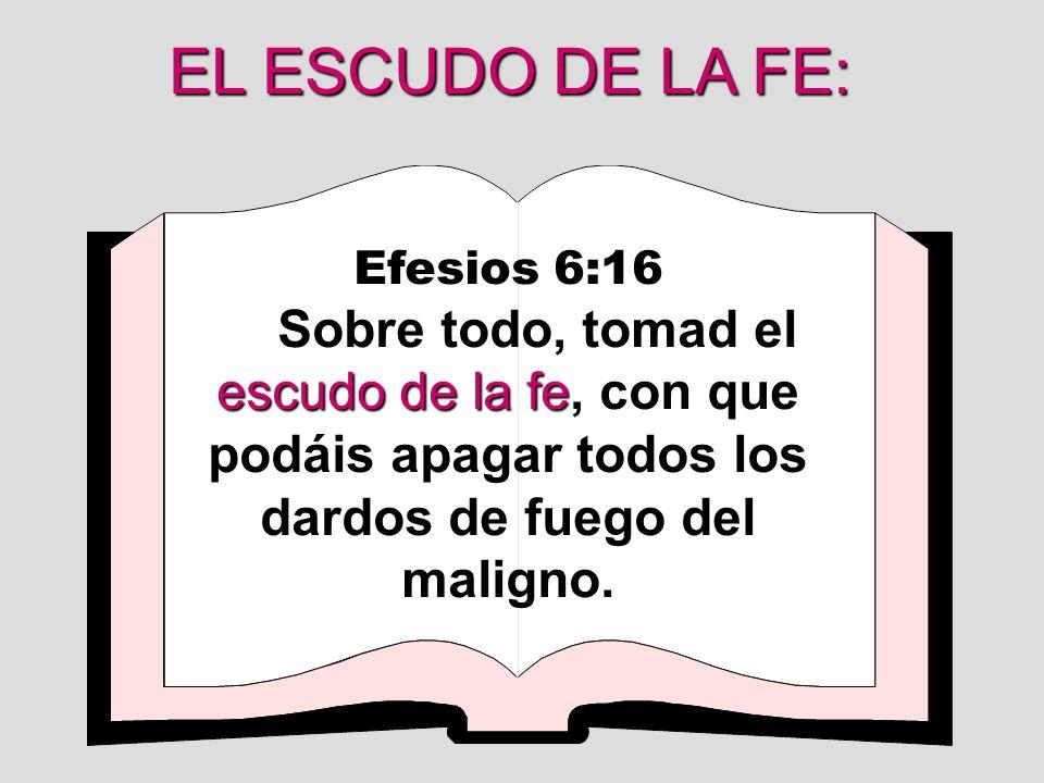 EL ESCUDO DE LA FE: Efesios 6:16 escudo de la fe Sobre todo, tomad el escudo de la fe, con que podáis apagar todos los dardos de fuego del maligno.