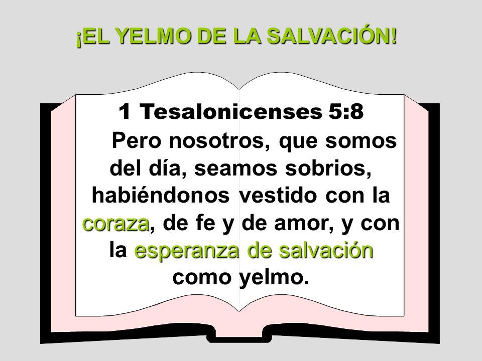 1 Tesalonicenses 5:8 coraza esperanza de salvación como yelmo. Pero nosotros, que somos del día, seamos sobrios, habiéndonos vestido con la coraza, de