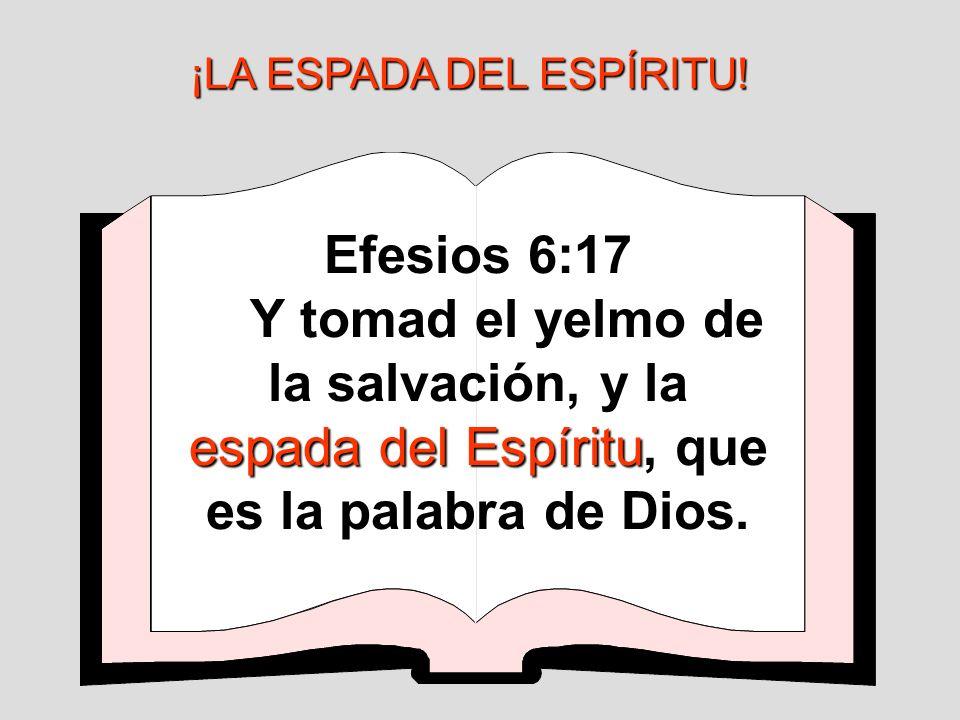 Efesios 6:17 espada del Espíritu Y tomad el yelmo de la salvación, y la espada del Espíritu, que es la palabra de Dios. ¡LA ESPADA DEL ESPÍRITU!