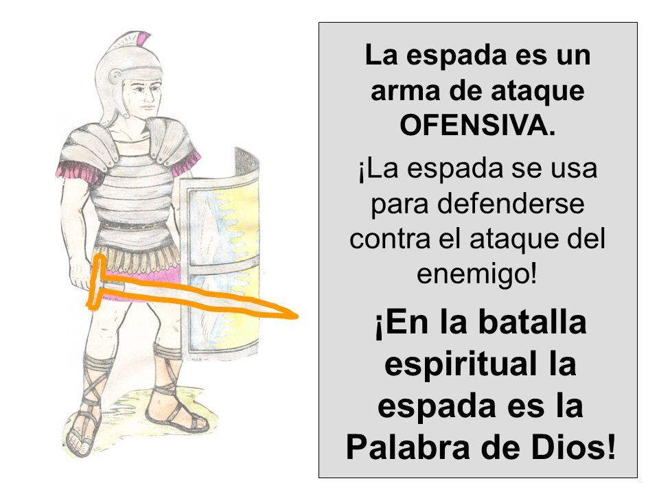 La espada es un arma de ataque OFENSIVA. ¡La espada se usa para defenderse contra el ataque del enemigo! ¡En la batalla espiritual la espada es la Pal