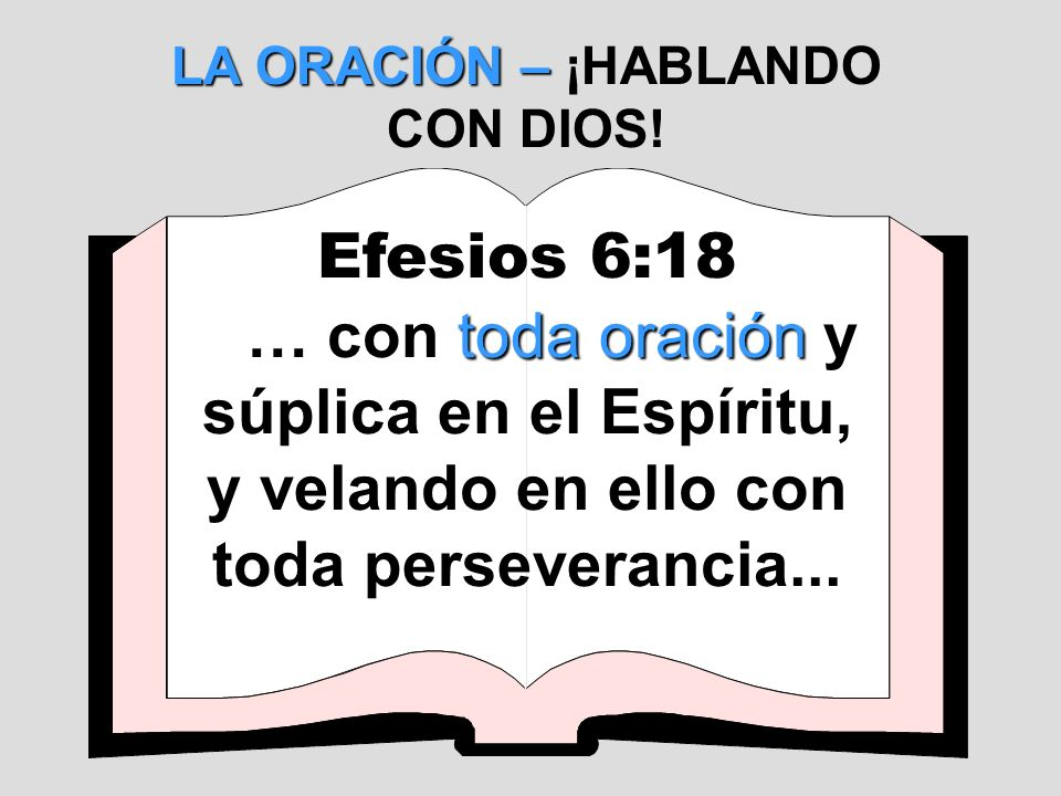 LA ORACIÓN LA ORACIÓN - ¡HABLANDO CON DIOS! 1 Tesalonicenses 5:17 Orad sin cesar.