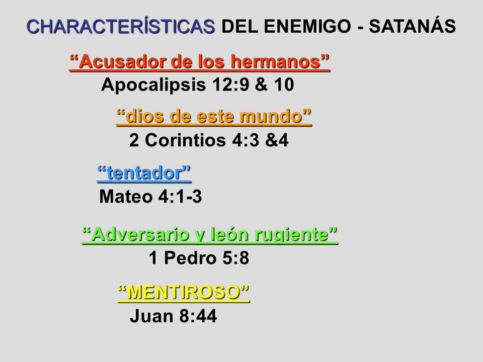 CHARACTERÍSTICAS CHARACTERÍSTICAS DEL ENEMIGO - SATANÁS dios de este mundo tentador Adversario y león rugiente Apocalipsis 12:9 & 10 Acusador de los h