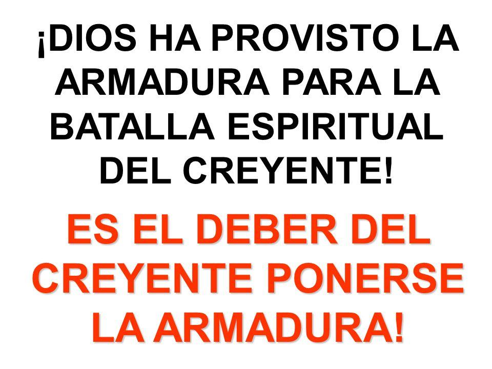 ¡DIOS HA PROVISTO LA ARMADURA PARA LA BATALLA ESPIRITUAL DEL CREYENTE! ES EL DEBER DEL CREYENTE PONERSE LA ARMADURA!