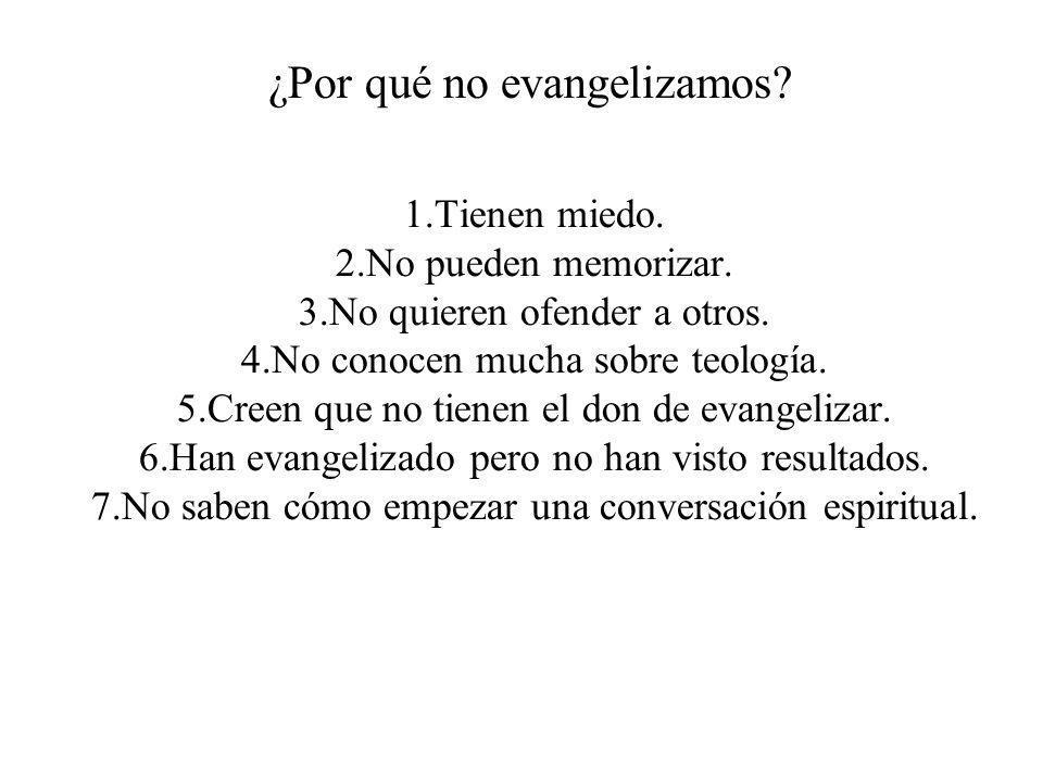 ¿Por qué no evangelizamos? 1.Tienen miedo. 2.No pueden memorizar. 3.No quieren ofender a otros. 4.No conocen mucha sobre teología. 5.Creen que no tien