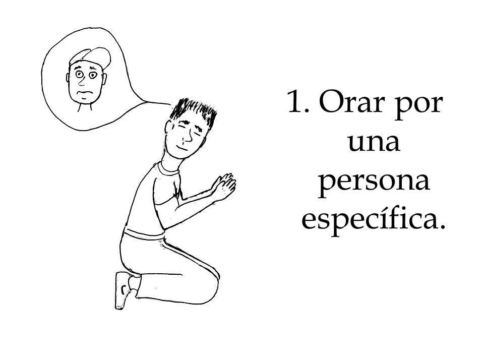 1. Orar por una persona específica.