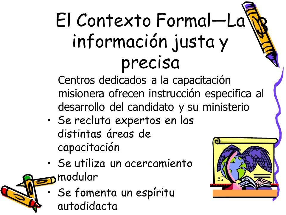 El Contexto No Formal – Un Internado Supervisado Se aprende por medio de la observación en el trabajo / ministerio y por la práctica Se comprueba su c