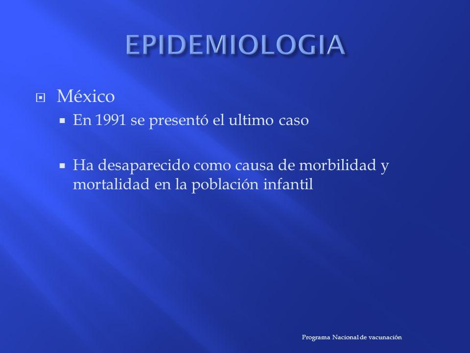 México En 1991 se presentó el ultimo caso Ha desaparecido como causa de morbilidad y mortalidad en la población infantil Programa Nacional de vacunaci