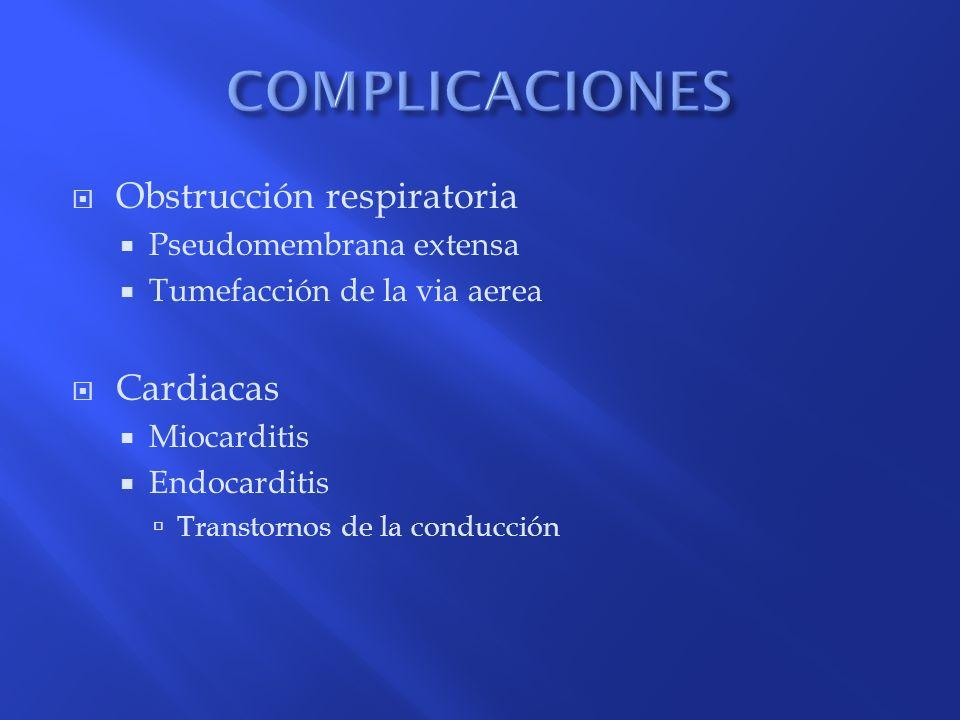 Obstrucción respiratoria Pseudomembrana extensa Tumefacción de la via aerea Cardiacas Miocarditis Endocarditis Transtornos de la conducción