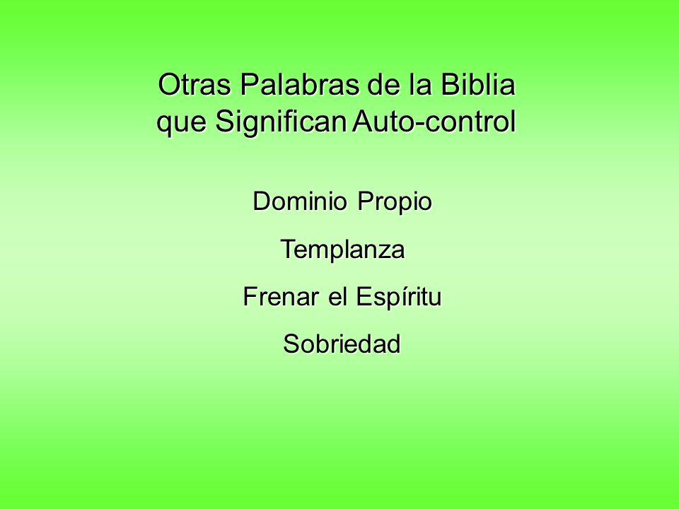 Otras Palabras de la Biblia que Significan Auto-control Dominio Propio Templanza Frenar el Espíritu Sobriedad