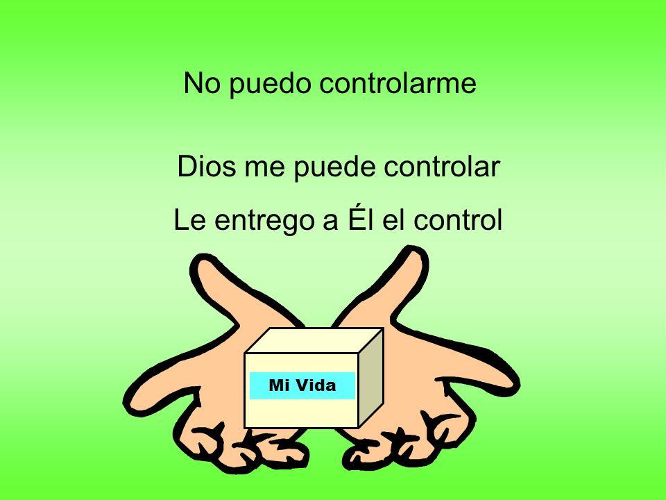 No puedo controlarme Dios me puede controlar Le entrego a Él el control Mi Vida