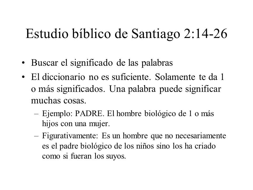 Estudio bíblico de Santiago 2:14-26 Buscar el significado de las palabras El diccionario no es suficiente. Solamente te da 1 o más significados. Una p