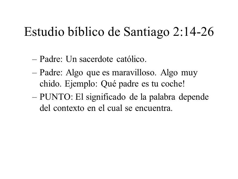 Estudio bíblico de Santiago 2:14-26 –Padre: Un sacerdote católico. –Padre: Algo que es maravilloso. Algo muy chido. Ejemplo: Qué padre es tu coche! –P