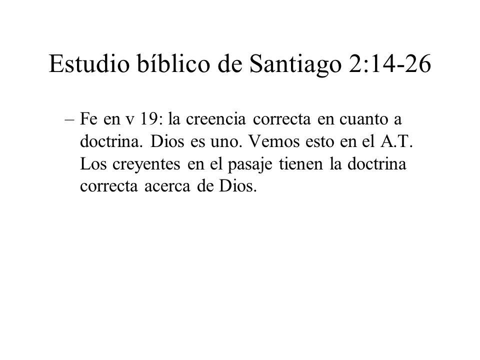 Estudio bíblico de Santiago 2:14-26 –Fe en v 19: la creencia correcta en cuanto a doctrina. Dios es uno. Vemos esto en el A.T. Los creyentes en el pas