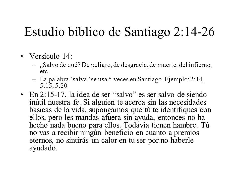 Estudio bíblico de Santiago 2:14-26 Versículo 14: –¿Salvo de qué? De peligro, de desgracia, de muerte, del infierno, etc. –La palabra salva se usa 5 v