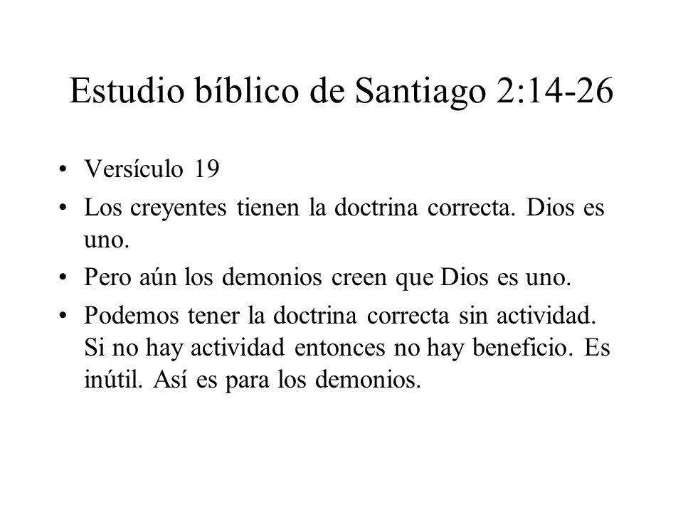 Estudio bíblico de Santiago 2:14-26 Versículo 19 Los creyentes tienen la doctrina correcta. Dios es uno. Pero aún los demonios creen que Dios es uno.