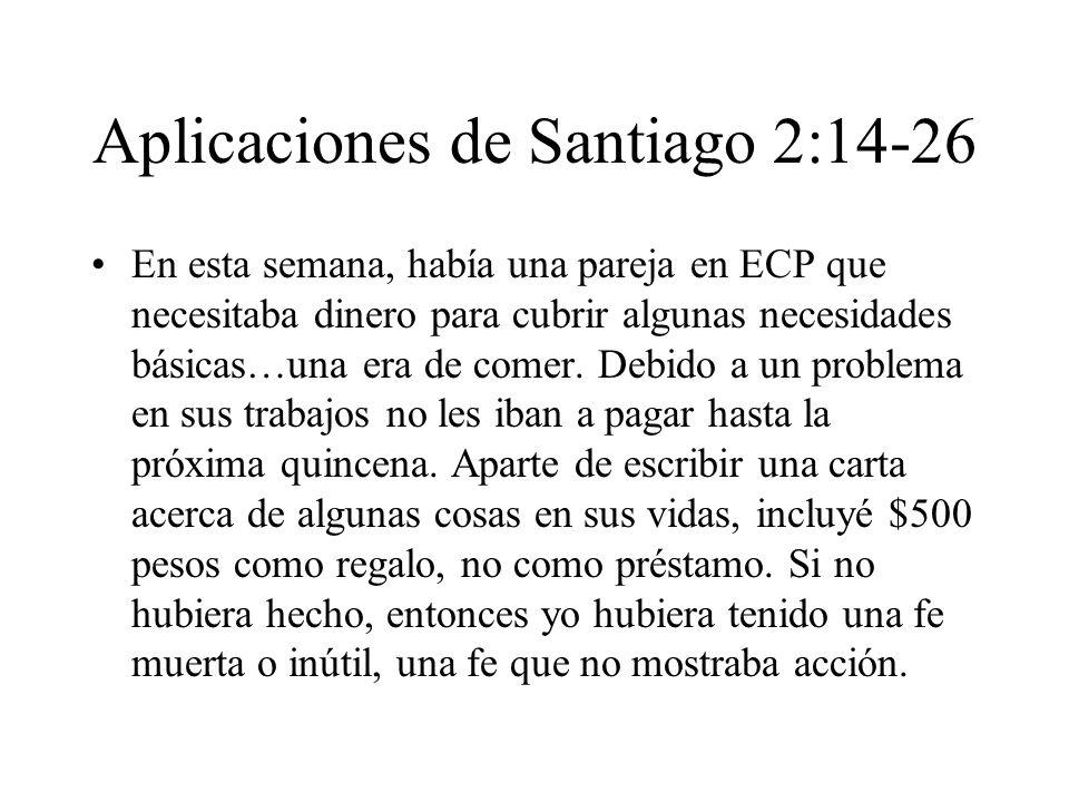 Aplicaciones de Santiago 2:14-26 En esta semana, había una pareja en ECP que necesitaba dinero para cubrir algunas necesidades básicas…una era de come
