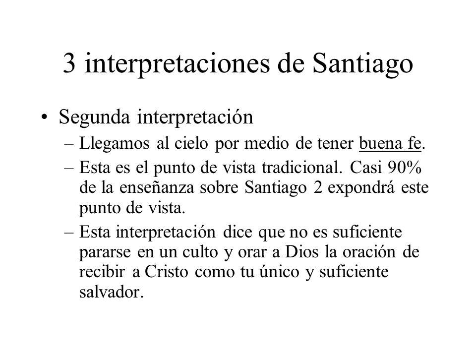 3 interpretaciones de Santiago Segunda interpretación –Llegamos al cielo por medio de tener buena fe. –Esta es el punto de vista tradicional. Casi 90%
