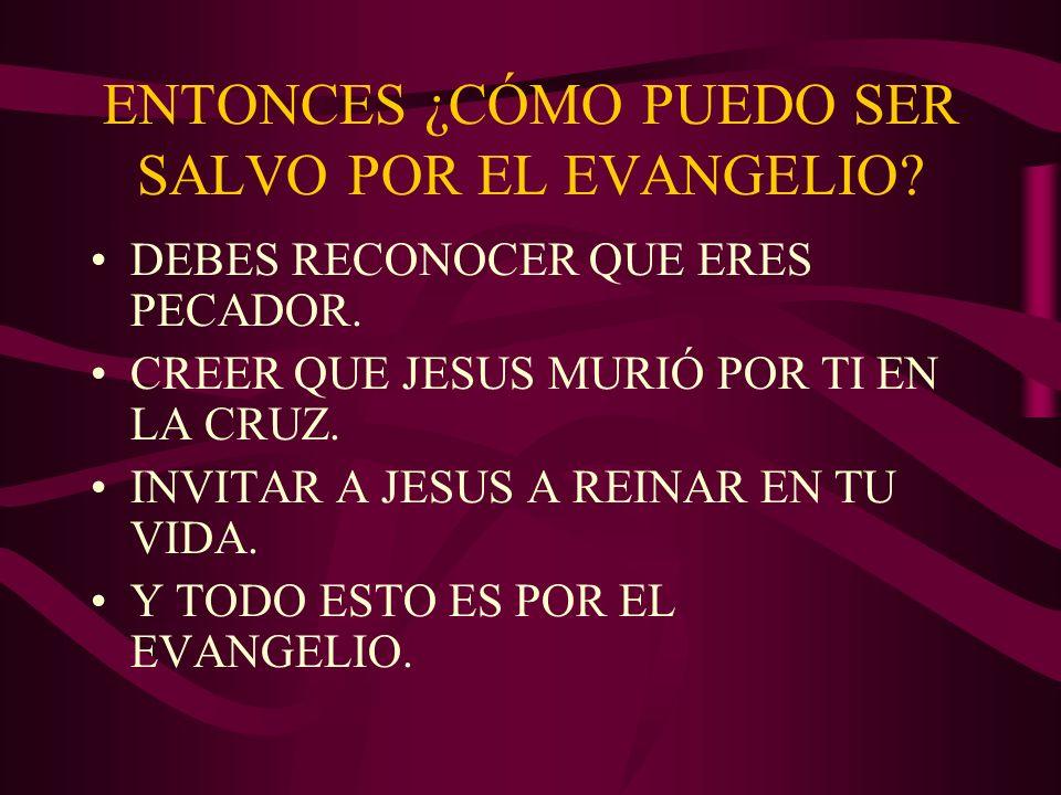 ENTONCES ¿CÓMO PUEDO SER SALVO POR EL EVANGELIO. DEBES RECONOCER QUE ERES PECADOR.