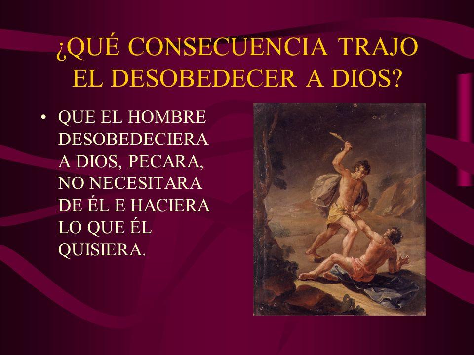 ¿QUÉ CONSECUENCIA TRAJO EL DESOBEDECER A DIOS.