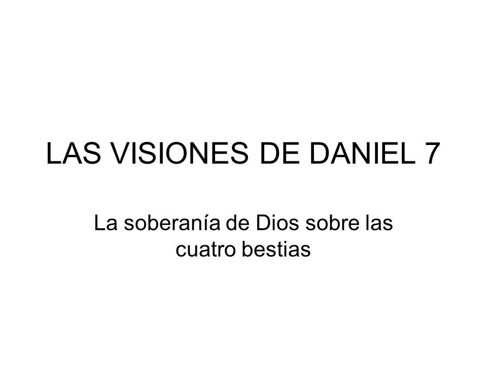 LAS VISIONES DE DANIEL 7 La soberanía de Dios sobre las cuatro bestias