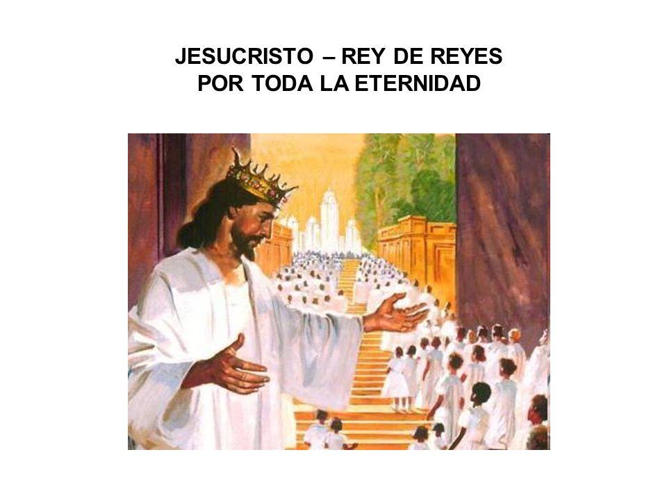 JESUCRISTO – REY DE REYES POR TODA LA ETERNIDAD