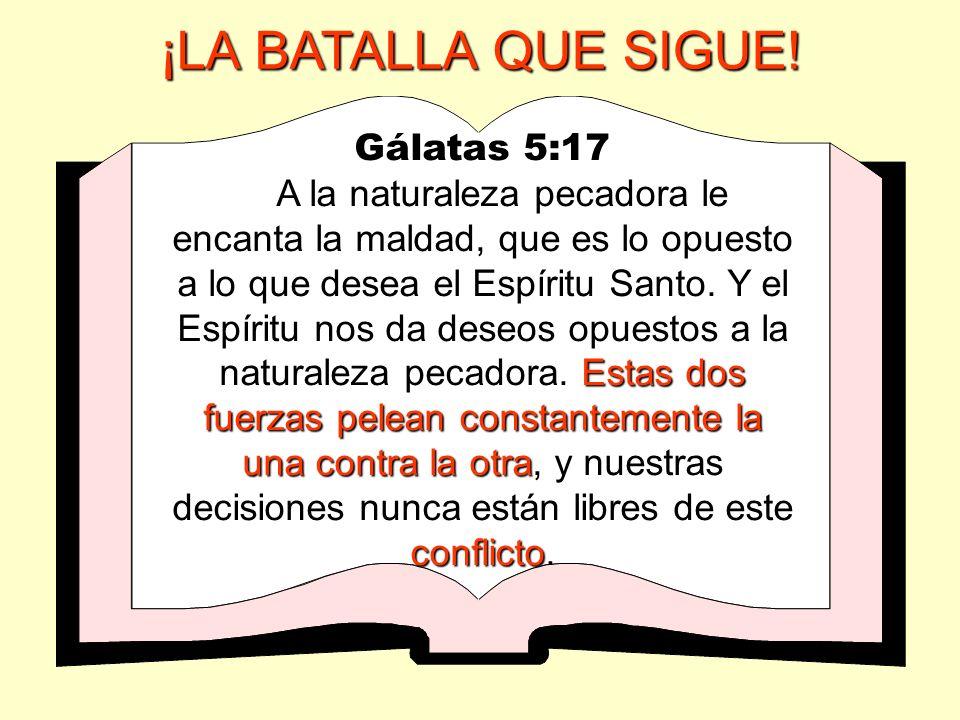 Gálatas 5:17 Estas dos fuerzas pelean constantemente la una contra la otra conflicto A la naturaleza pecadora le encanta la maldad, que es lo opuesto
